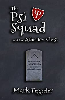 The Psi Squad and the Atherton Ghost by [Feggeler, Mark]