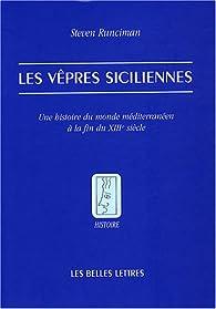 Les vêpres siciliennes : Une histoire du monde méditerranéen à la fin du XIIIe siècle par Steven Runciman