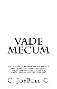 "Vade Mecum: (n.) a needed thing carried around everywhere; a useful handbook or guidebook always kept on one's person; lit. ""go with me"" (English Edition) de [C., C. JoyBell]"