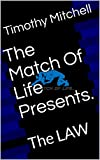 The Match Of Life Presents.: The LAW