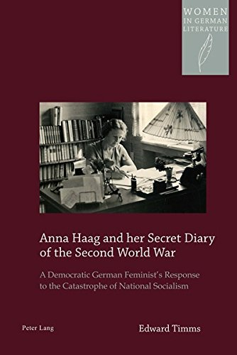 Anna Haag and her Secret Diary of the Second World War: A Democratic German Feminist's Response to the Catastrophe of Na