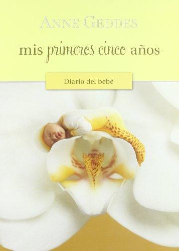 Descargar Libro Mis Primeros Cinco Años.diario Del Bebe: Edicion 2010 Anne Geddes