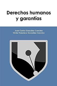 Derechos humanos y garantías de [González Cancino, Juan Carlos, González Cancino, Víctor Francisco]