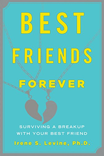 Best Friends Forever: Surviving a Breakup with Your Best Friend (For Your Best Friend)