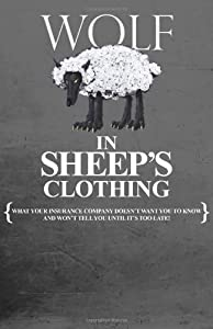 Wolf in Sheep's Clothing: What Your Insurance Company Doesn't Want You to Know