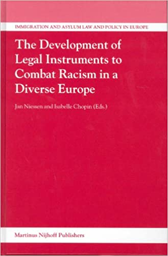 Development of Legal Instruments to Combat Racism in a Diverse Europe, The (Immigration and Asylum Law and Policy in Europe)