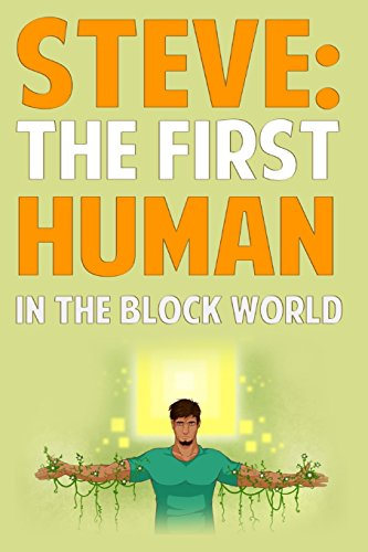 download steve the first human in the block world an unofficial novel based on minecraft book pdf audio idfaoom3o