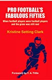 Pro Football's Fabulous Fifties: When football players were football players and the grass was still real