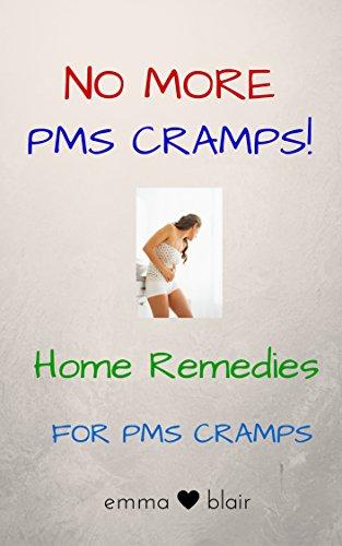 No More Pms Cramps Pms Cramps Home Remedies Kindle