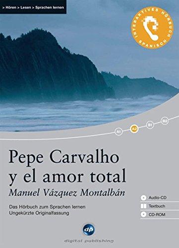 Pepe Carvalho y el amor total: Das Hörbuch zum Sprachen lernen.Ungekürzte Originalfassung / Audio-CD + Textbuch + CD-ROM (Interaktives Hörbuch Spanisch, Band 5)