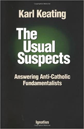 The Usual Suspects: Answering Anti-Catholic Fundamentalists