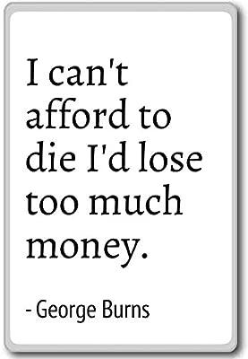 I no puede permitirse to Die I d pierde demasiado dinero ...