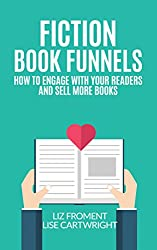 Fiction Book Funnels: How to Engage With Your Readers and Sell More Books!