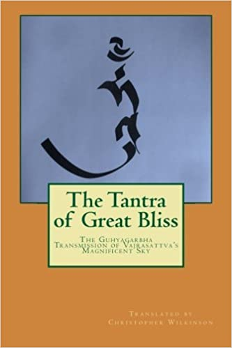 The Tantra of Great Bliss: The Guhyagarbha Transmission of Vajrasattva's Magnificent Sky by Christopher Wilkinson (2015-09-16)