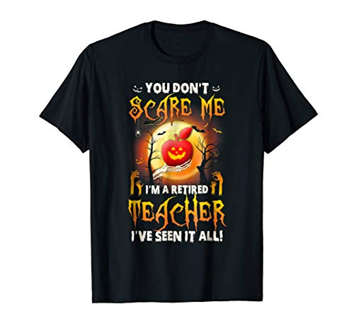 Halloween You Don't Scare Me I'm A Retired Teacher T-Shirt