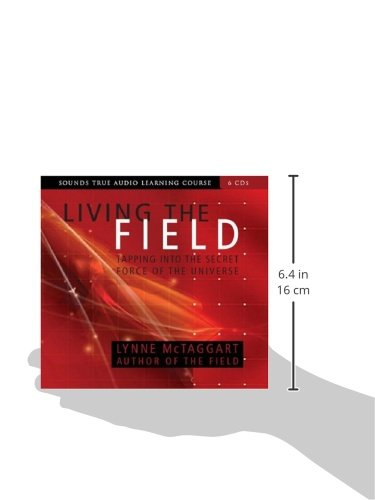 Living the Field: Tapping into the Secret Force of the Universe (Sounds True Audio Learning Course) six discs by SOUNDS TRUE RECORDS