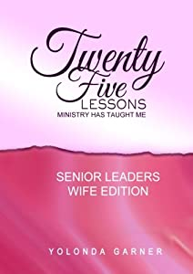 25 Lessons Ministry Has Taught Me: Senior Leaders Wife Edition from CreateSpace Independent Publishing Platform