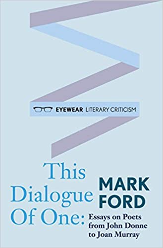 this dialogue of one essays on poets from john donne to joan  this dialogue of one essays on poets from john donne to joan murray amazon co uk mark ford 9781908998279 books