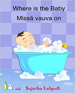 Where is the Baby. Missa vauva on: Children's book in Finnish. (Finnish Edition) Finnish Picture book for kids. (Bilingual Edition) English-Finnish ... English Finnish books for Children)