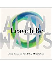 Leave It Be: Alan Watts on the Art of Meditation