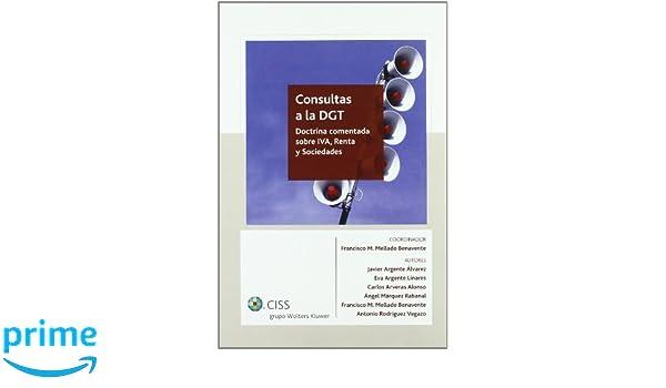 Consultas a la DGT: Doctrina comentada sobre IVA, Renta y Sociedades: Amazon.es: Francisco Manuel Mellado Benavente: Libros