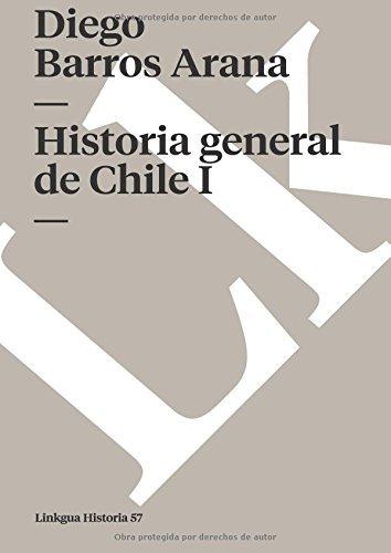 Historia general de Chile I (Memoria) (Spanish Edition)