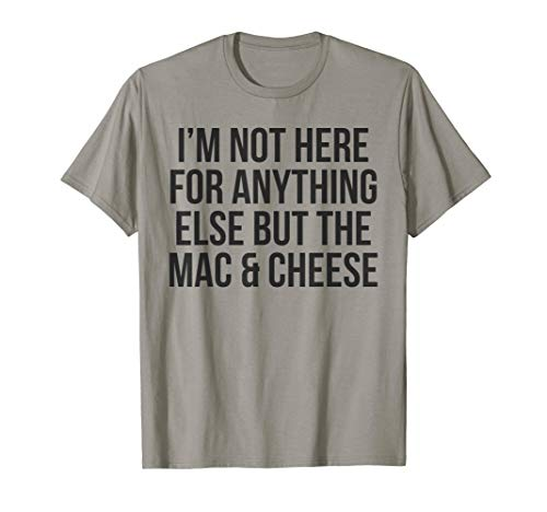 Here For the Mac N Cheese T-Shirt Funny Thanksgiving Shirt (Shirt Cheese Mac N)