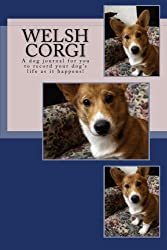 Welsh Corgi: A dog journal for you to record your dog's life as it happens!