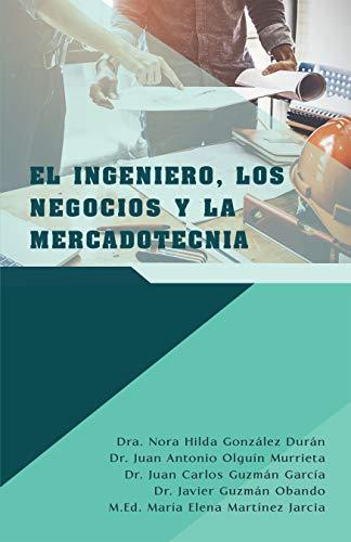 El Ingeniero, Los Negocios Y La Mercadotecnia (Spanish Edition)