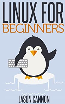Linux for Beginners: An Introduction to the Linux Operating System and Command Line by [Cannon, Jason]
