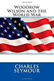 Woodrow Wilson and the World War, Charles Charles Seymour, 1495383261