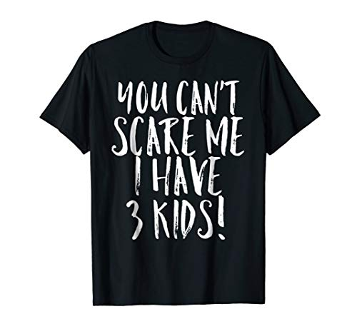Mens You Can't Scare Me I Have 3 Kids Funny Mom Dad Costume Shirt XL Black