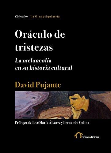 Oráculo de tristezas: La melancolía en su historia cultural (La Otra psiquiatría) (