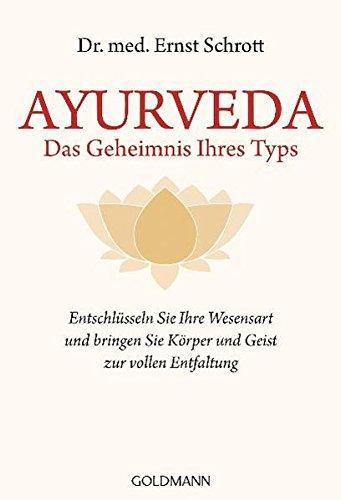 Ayurveda - Das Geheimnis Ihres Typs: Entschlüsseln Sie Ihre Wesensart und bringen Sie Körper und Geist zur vollen Entfaltung