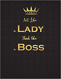 Act Like A Lady Think Like A Boss Lined Journal Notebook Diary
