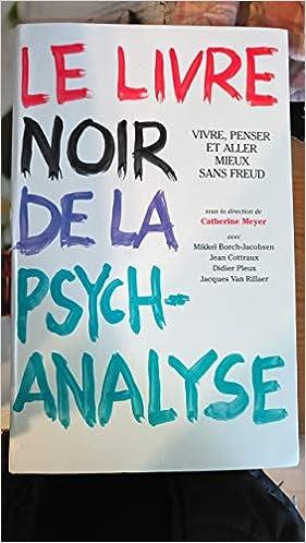 Amazon Fr Le Livre Noir De La Psychanalyse Vivre Penser Et Aller Mieux Sans Freud Meyer Catherine Livres