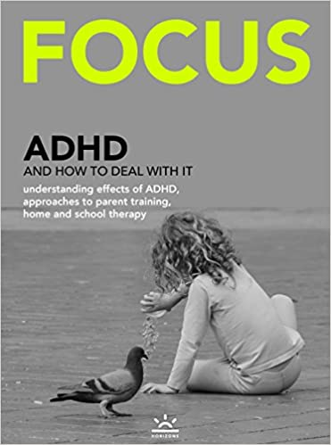 Free download ebooks in jar format FOCUS: ADHD and how to deal with it - understanding effects of ADHD, approaches to parent training, home and school therapy in Irish PDF FB2 iBook B01704TGF8 by Horizons Media