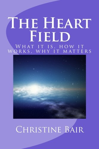 The Heart Field: What it is, how it works, why it matters