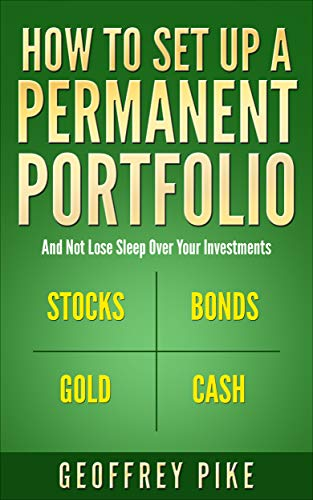 (How to Set Up a Permanent Portfolio: And Not Lose Sleep Over Your)