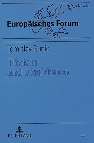 Book cover from Titoism and Dissidence: Studies in the History and Dissolution of Communist Yugoslavia (Europäisches Forum)by Tomislav Sunic