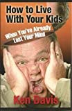 How to Live with Your Kids, Ken Davis, 0310576318
