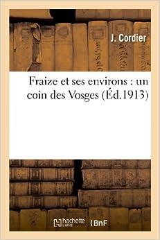 Fraize Et Ses Environs: Un Coin Des Vosges (Histoire)