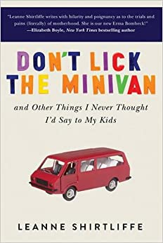 Book Don't Lick the Minivan: And Other Things I Never Thought I'd Say to My Kids