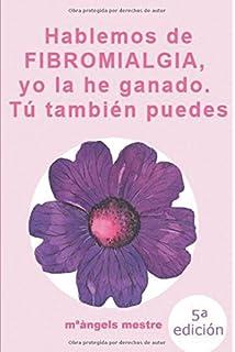 HABLEMOS DE FIBROMIALGIA, Yo la he ganado tú también puedes (Spanish Edition)