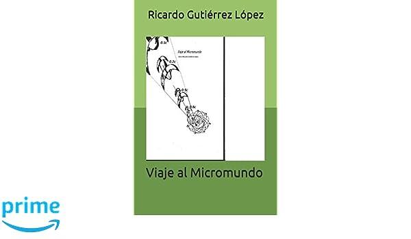 Amazon.com: Viaje al Micromundo (Spanish Edition) (9781976918483): Ricardo Gutiérrez López: Books