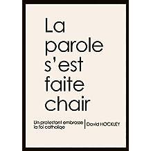 La Parole s'est faite Chair: Un protestant embrasse la foi catholique (French Edition)