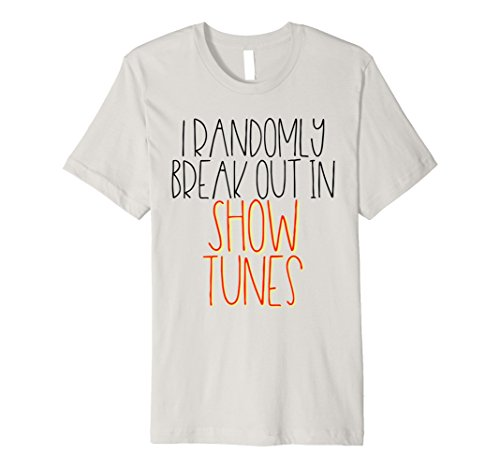 I Randomly Break Out In Show Tunes Musical Theater T-Shirt