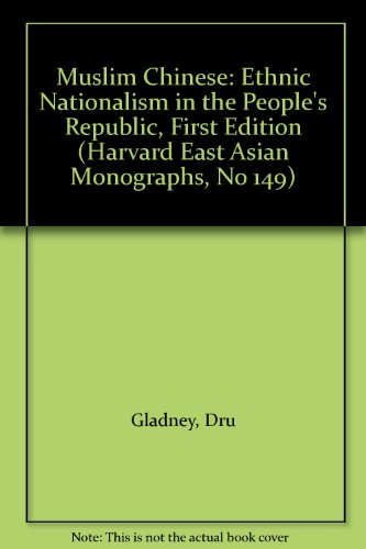 Muslim Chinese: Ethnic Nationalism in the People's Republic, First Edition (Harvard East Asian Monographs, No 149)