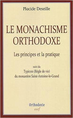 Le monachisme orthodoxe : Les principes et la pratique, suivi de Typicon (Règle de vie) du monastère Saint-Antoine-le-Grand