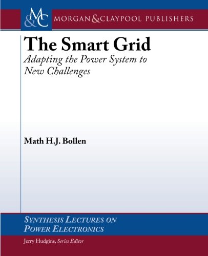 The Smart Grid: Adapting the Power System to New Challenges (Synthesis Lectures on Power Electronics)
